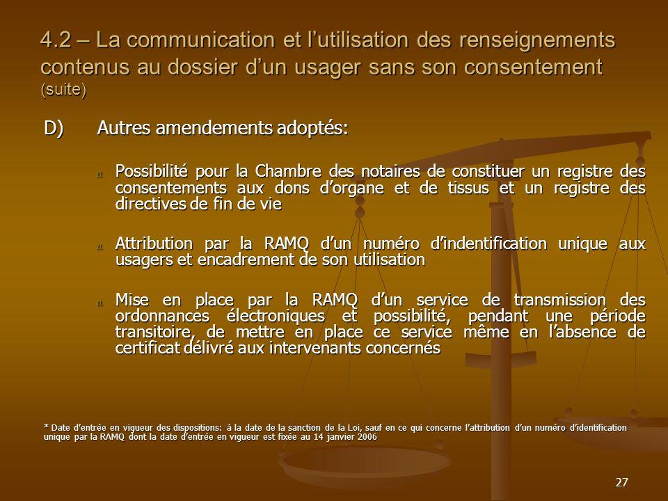 27 4.2 – La communication et lutilisation des renseignements contenus au dossier dun usager sans son consentement (suite) D)Autres amendements adoptés
