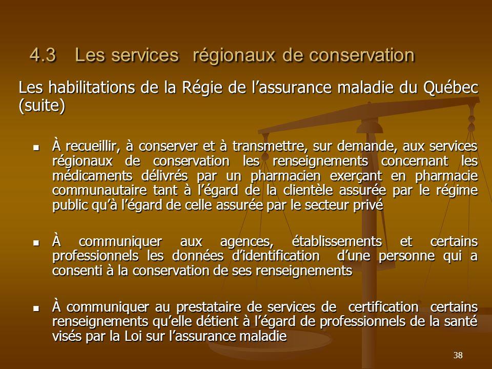 38 4.3Les services régionaux de conservation Les habilitations de la Régie de lassurance maladie du Québec (suite) À recueillir, à conserver et à tran