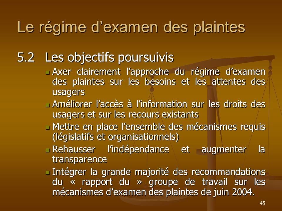 45 Le régime dexamen des plaintes 5.2Les objectifs poursuivis Axer clairement lapproche du régime dexamen des plaintes sur les besoins et les attentes