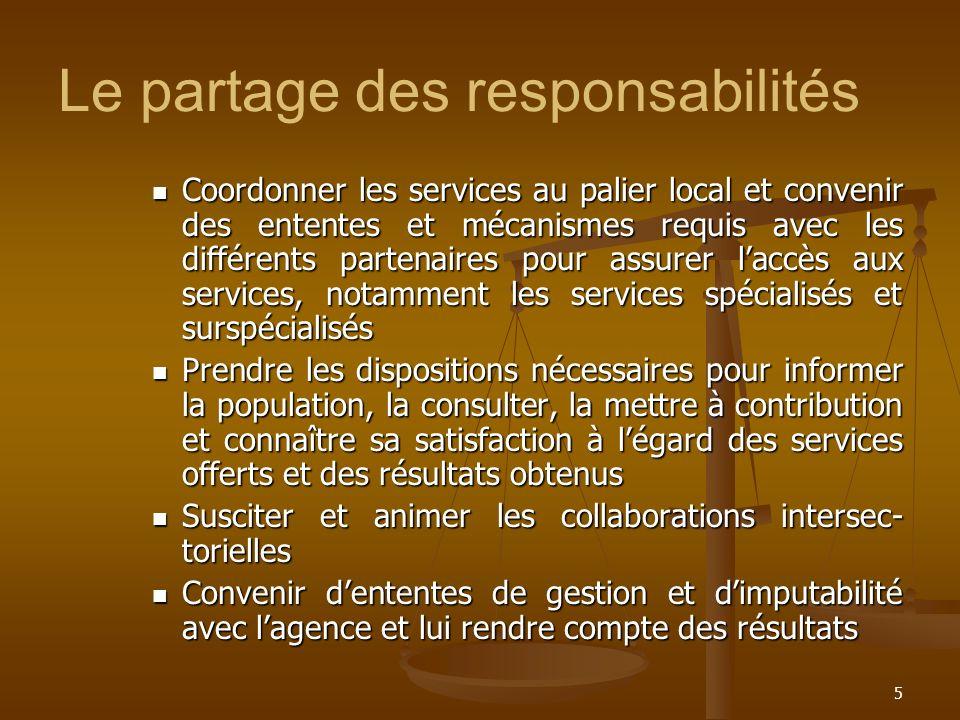 5 Le partage des responsabilités Coordonner les services au palier local et convenir des ententes et mécanismes requis avec les différents partenaires