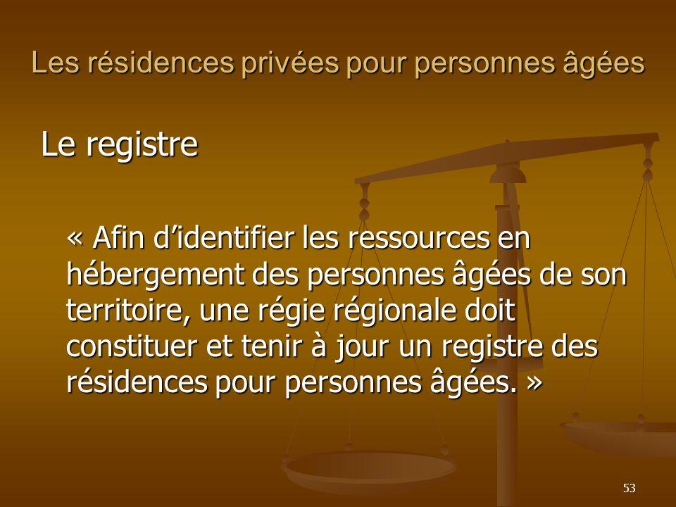 53 Les résidences privées pour personnes âgées Le registre « Afin didentifier les ressources en hébergement des personnes âgées de son territoire, une