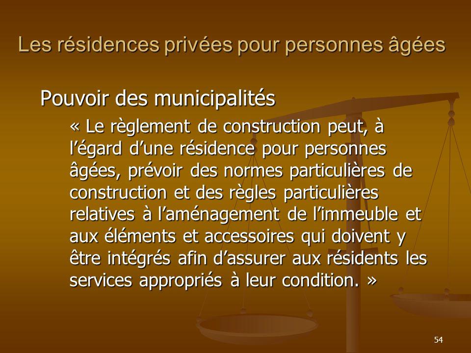 54 Les résidences privées pour personnes âgées Pouvoir des municipalités « Le règlement de construction peut, à légard dune résidence pour personnes â