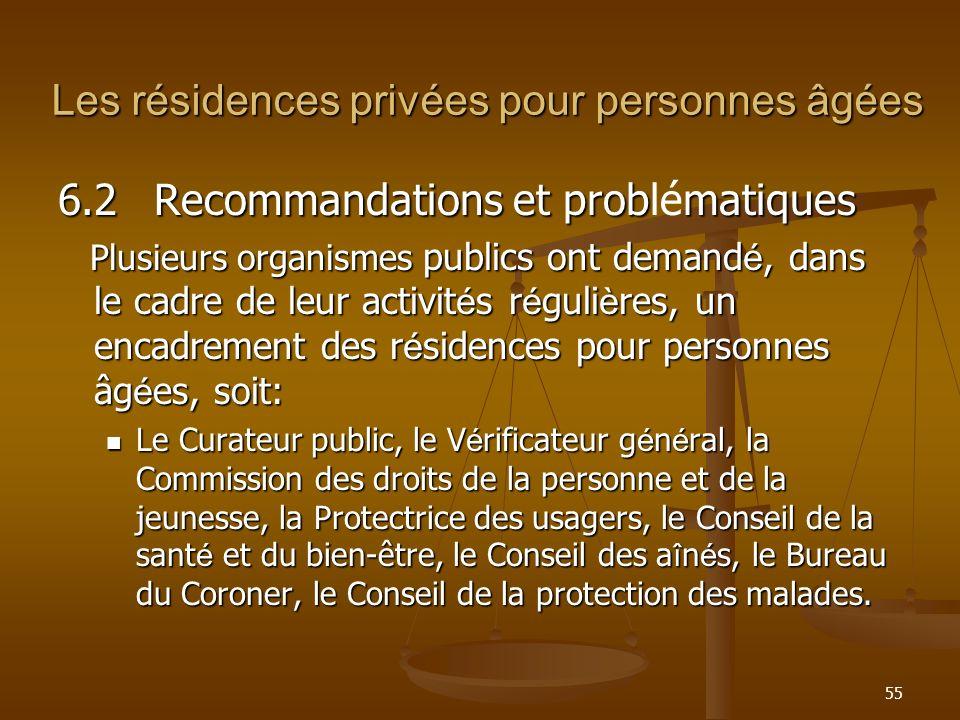 55 Les résidences privées pour personnes âgées 6.2 Recommandations et probmatiques 6.2 Recommandations et problématiques Plusieurs organismes publics