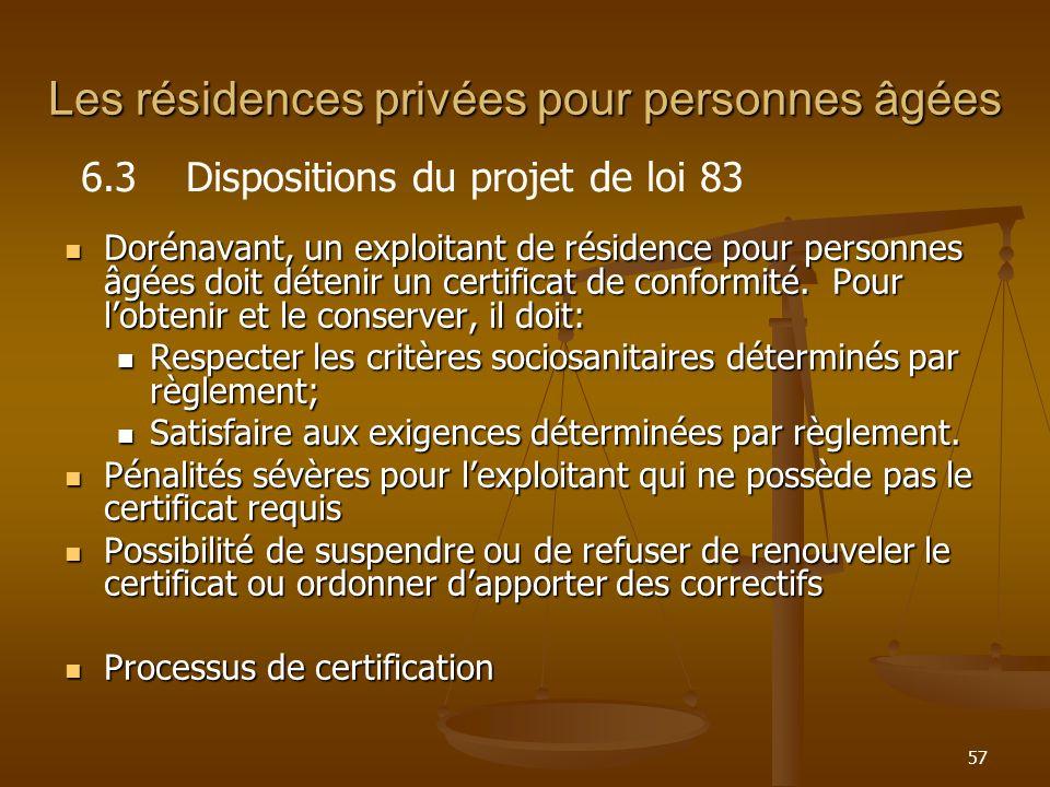 57 Les résidences privées pour personnes âgées Dorénavant, un exploitant de résidence pour personnes âgées doit détenir un certificat de conformité. P