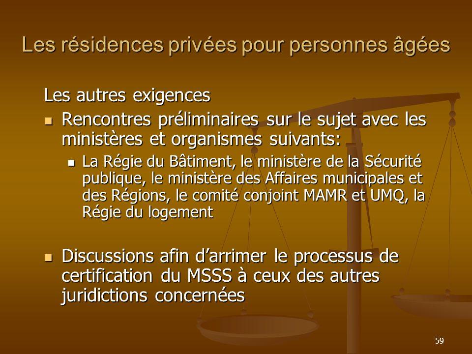 59 Les résidences privées pour personnes âgées Les autres exigences Rencontres préliminaires sur le sujet avec les ministères et organismes suivants:
