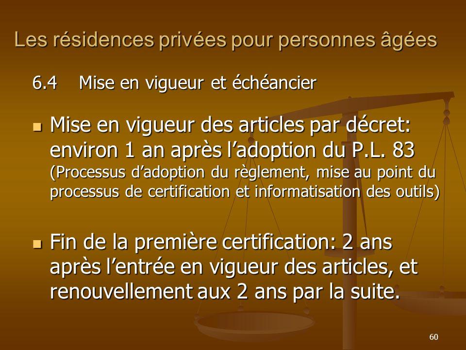 60 Les résidences privées pour personnes âgées Mise en vigueur des articles par décret: environ 1 an après ladoption du P.L. 83 (Processus dadoption d