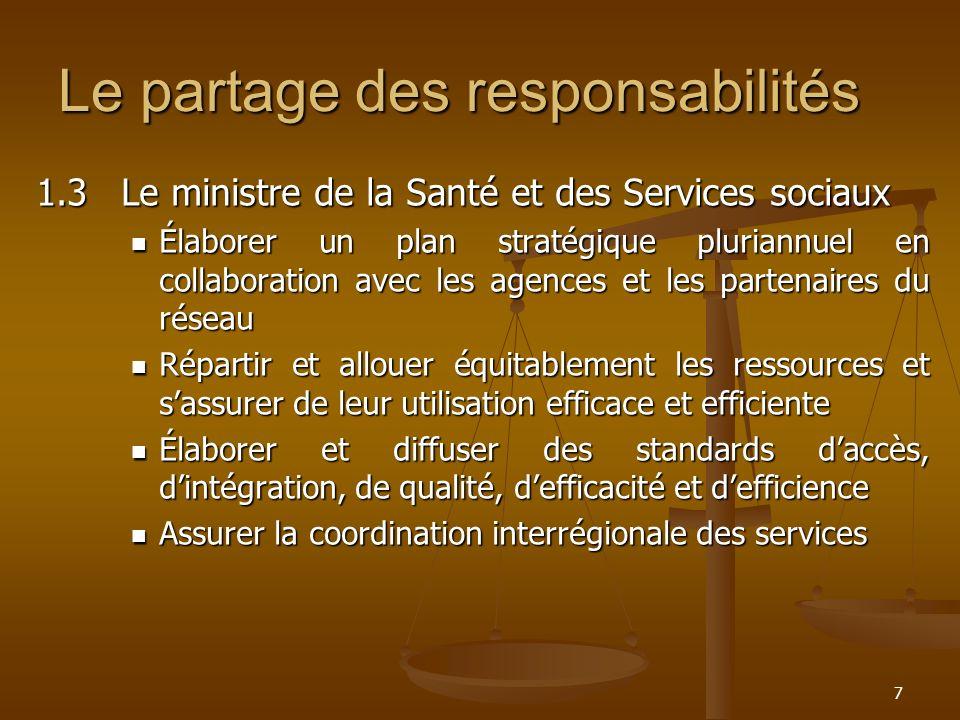 7 Le partage des responsabilités 1.3Le ministre de la Santé et des Services sociaux Élaborer un plan stratégique pluriannuel en collaboration avec les