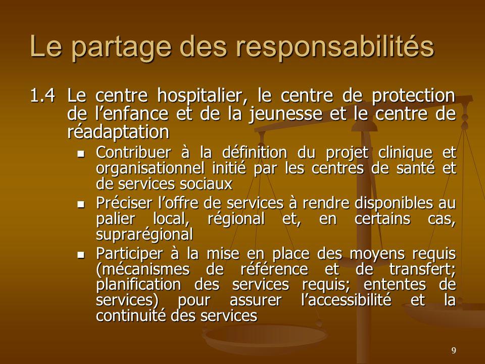 9 Le partage des responsabilités 1.4Le centre hospitalier, le centre de protection de lenfance et de la jeunesse et le centre de réadaptation Contribu