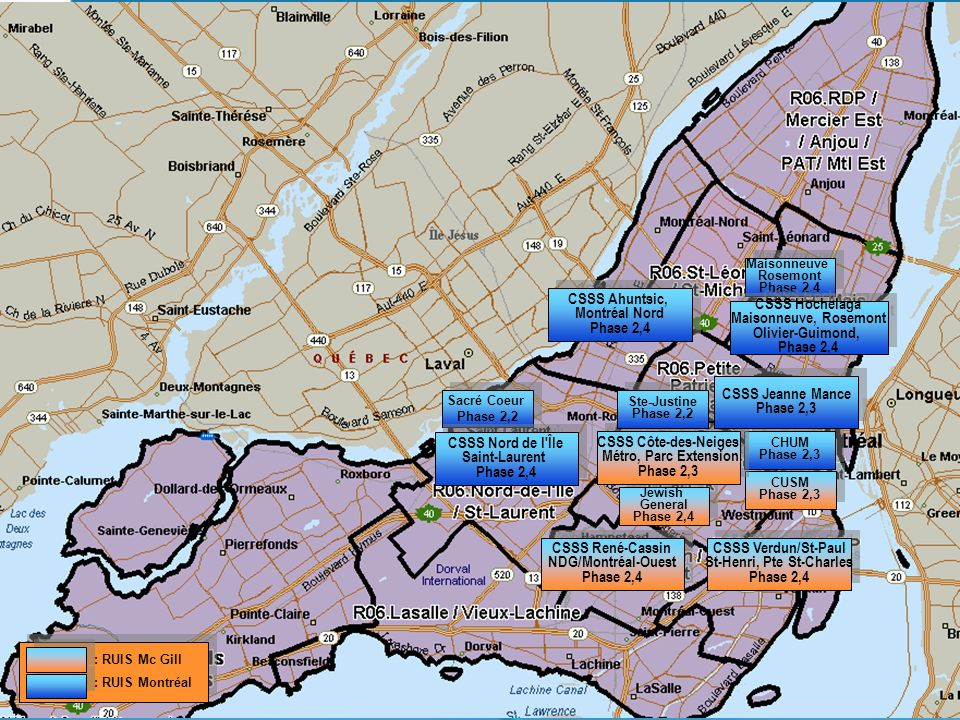 18 Sacré Coeur Phase 2,2 Sacré Coeur Phase 2,2 CSSS Nord de l Île Saint-Laurent Phase 2,4 CSSS Nord de l Île Saint-Laurent Phase 2,4 Jewish General Phase 2,4 Jewish General Phase 2,4 CUSM Phase 2,3 CUSM Phase 2,3 CHUM Phase 2,3 CHUM Phase 2,3 Maisonneuve Rosemont Phase 2,4 Maisonneuve Rosemont Phase 2,4 : RUIS Mc Gill : RUIS Montréal : RUIS Mc Gill : RUIS Montréal CSSS Hochelaga Maisonneuve, Rosemont Olivier-Guimond, Phase 2,4 CSSS Hochelaga Maisonneuve, Rosemont Olivier-Guimond, Phase 2,4 CSSS René-Cassin NDG/Montréal-Ouest Phase 2,4 CSSS René-Cassin NDG/Montréal-Ouest Phase 2,4 CSSS Verdun/St-Paul St-Henri, Pte St-Charles Phase 2,4 CSSS Verdun/St-Paul St-Henri, Pte St-Charles Phase 2,4 CSSS Côte-des-Neiges Métro, Parc Extension Phase 2,3 CSSS Côte-des-Neiges Métro, Parc Extension Phase 2,3 Ste-Justine Phase 2,2 Ste-Justine Phase 2,2 CSSS Jeanne Mance Phase 2,3 CSSS Jeanne Mance Phase 2,3 CSSS Ahuntsic, Montréal Nord Phase 2,4 CSSS Ahuntsic, Montréal Nord Phase 2,4