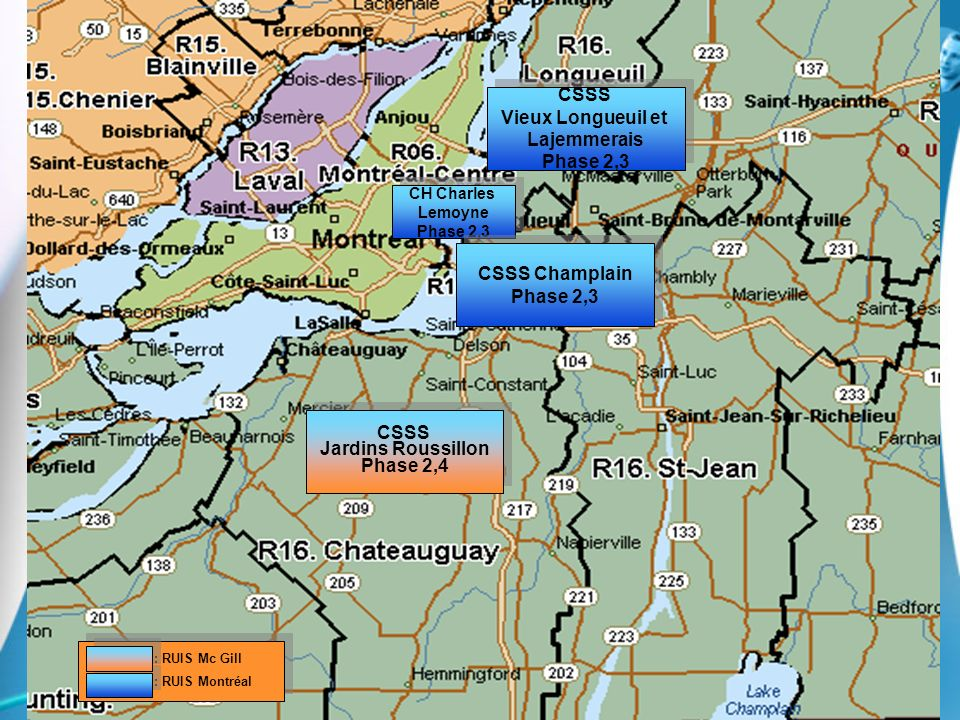 19 CSSS Jardins Roussillon Phase 2,4 CSSS Jardins Roussillon Phase 2,4 CH Charles Lemoyne Phase 2,3 CH Charles Lemoyne Phase 2,3 CSSS Vieux Longueuil et Lajemmerais Phase 2,3 CSSS Vieux Longueuil et Lajemmerais Phase 2,3 CSSS Champlain Phase 2,3 CSSS Champlain Phase 2,3 : RUIS Mc Gill : RUIS Montréal : RUIS Mc Gill : RUIS Montréal