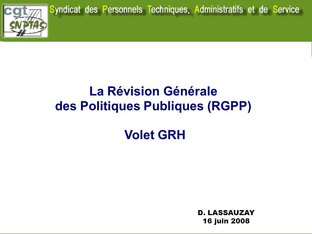 La Révision Générale des Politiques Publiques (RGPP) Volet GRH D. LASSAUZAY 16 juin 2008 Nota : ce document ne traite pas de la partie GRH