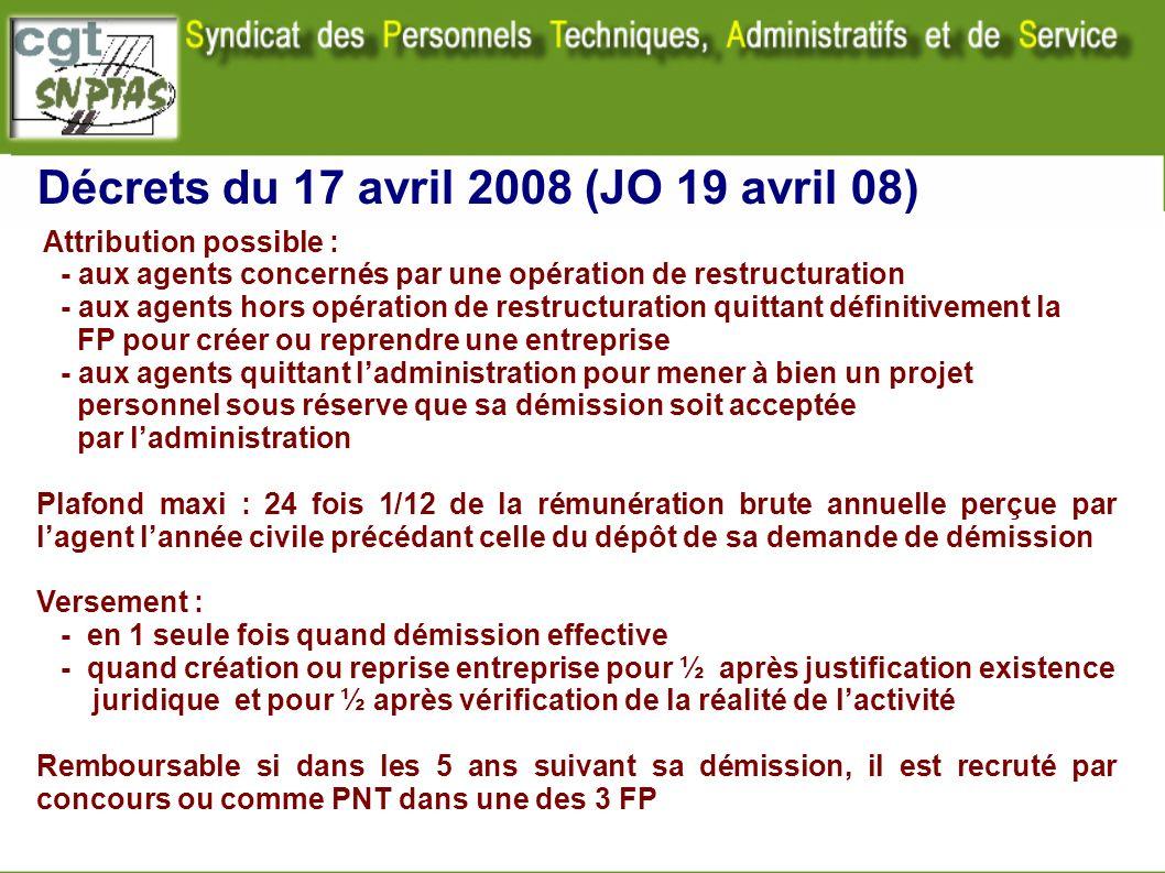 Décrets du 17 avril 2008 (JO 19 avril 08) Attribution possible : - aux agents concernés par une opération de restructuration - aux agents hors opérati