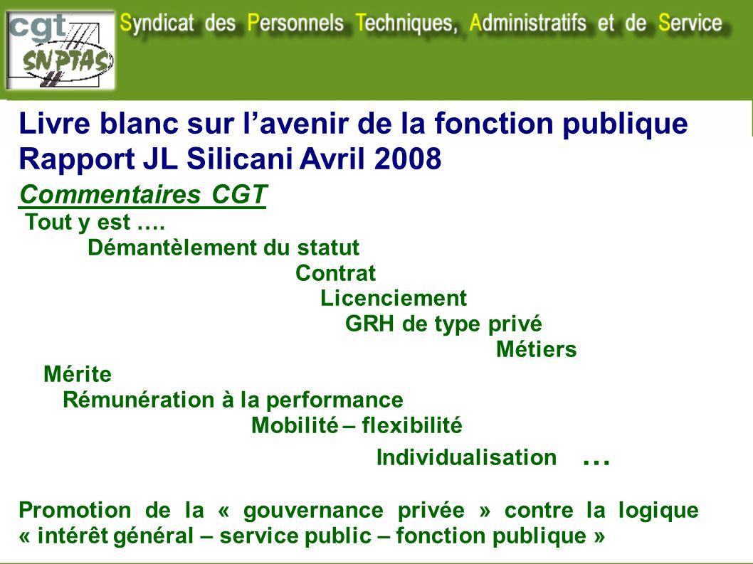 Livre blanc sur lavenir de la fonction publique Rapport JL Silicani Avril 2008 Commentaires CGT Tout y est …. Démantèlement du statut Contrat Licencie