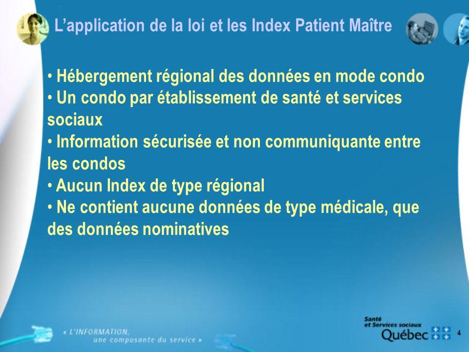 4 Hébergement régional des données en mode condo Un condo par établissement de santé et services sociaux Information sécurisée et non communiquante en