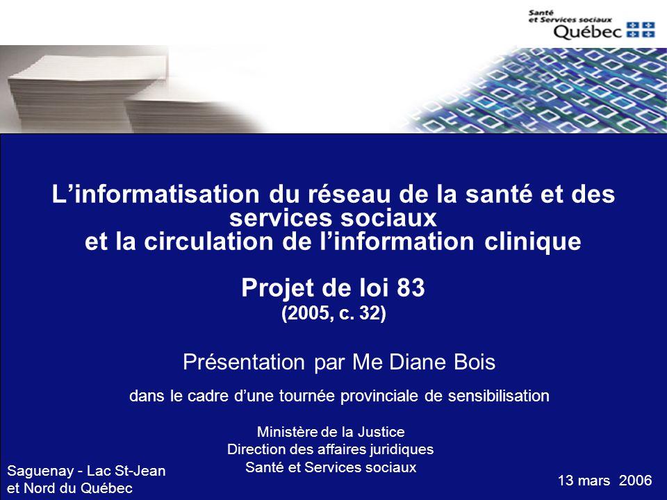 Linformatisation du réseau de la santé et des services sociaux et la circulation de linformation clinique Projet de loi 83 (2005, c. 32) Présentation