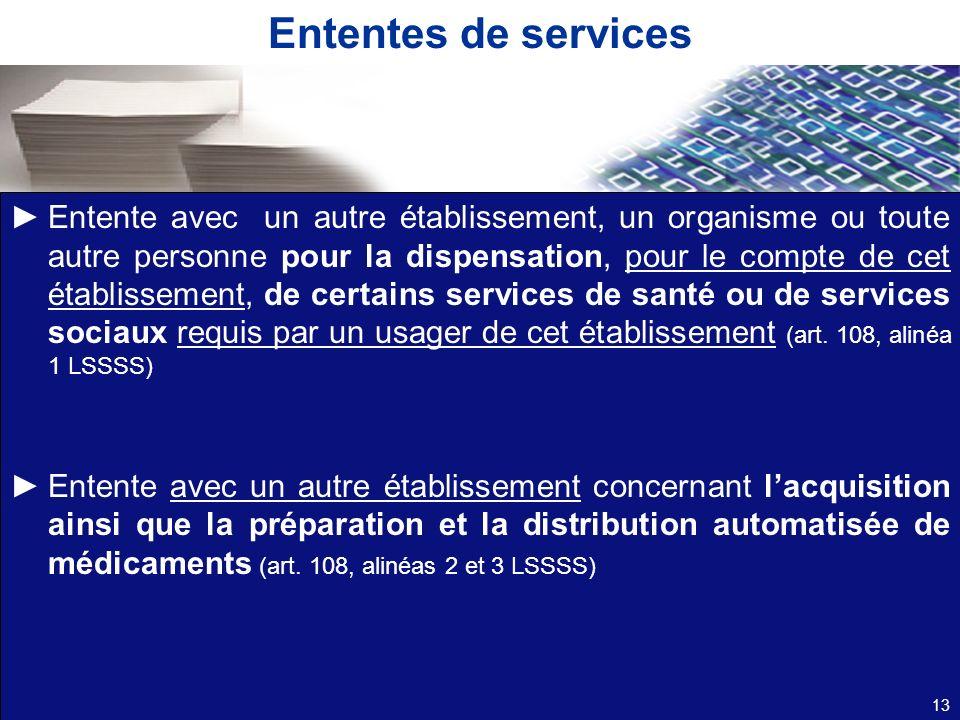 Ententes de services Entente avec un autre établissement, un organisme ou toute autre personne pour la dispensation, pour le compte de cet établisseme