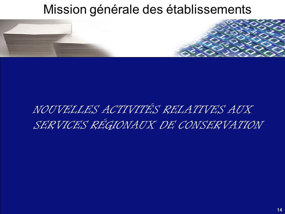 NOUVELLES ACTIVITÉS RELATIVES AUX SERVICES RÉGIONAUX DE CONSERVATION 14 Mission générale des établissements