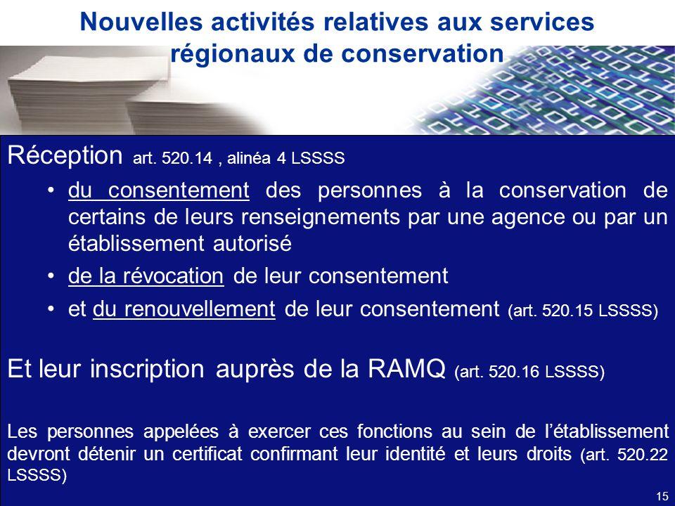 Nouvelles activités relatives aux services régionaux de conservation Réception art. 520.14, alinéa 4 LSSSS du consentement des personnes à la conserva