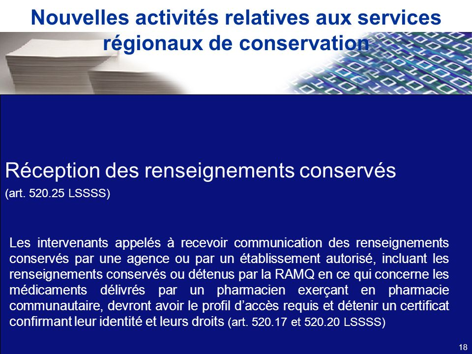 Nouvelles activités relatives aux services régionaux de conservation Réception des renseignements conservés (art. 520.25 LSSSS) 18 Les intervenants ap