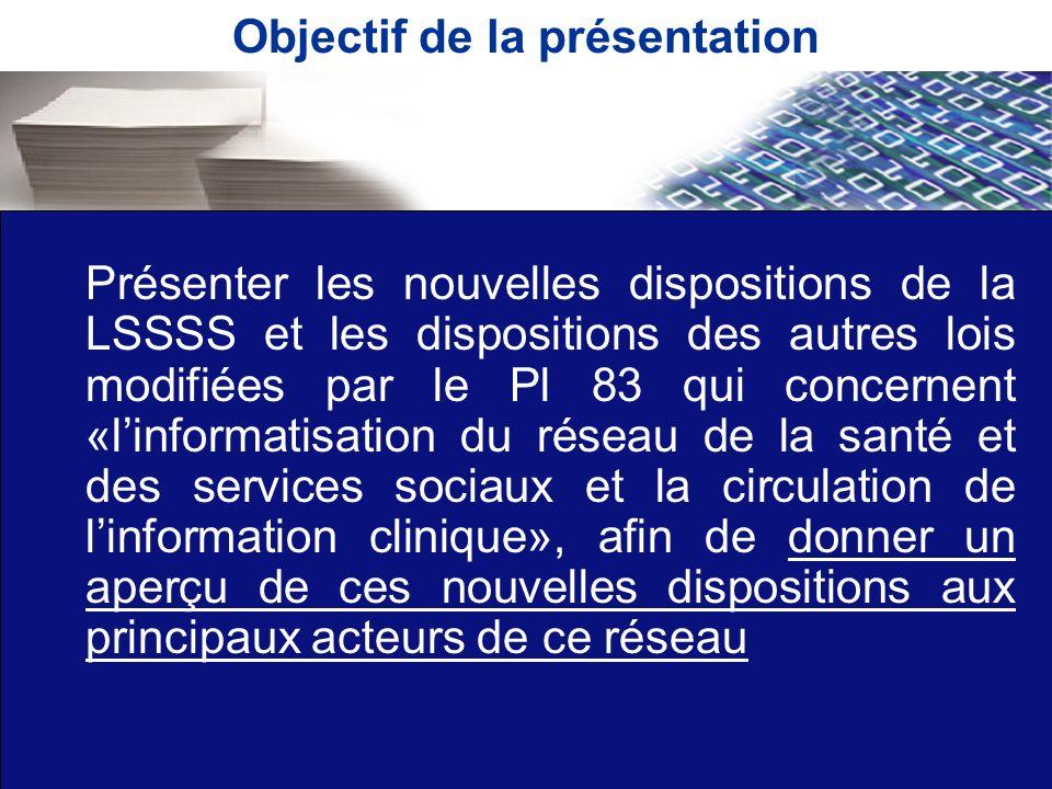 Objectif de la présentation Présenter les nouvelles dispositions de la LSSSS et les dispositions des autres lois modifiées par le Pl 83 qui concernent