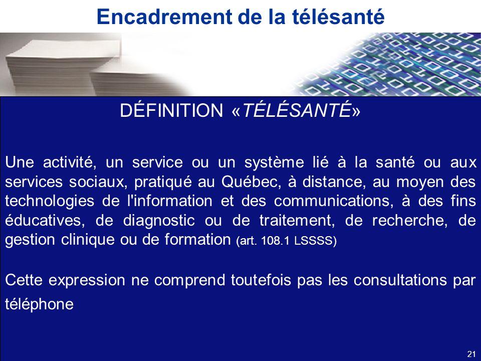 Encadrement de la télésanté DÉFINITION «TÉLÉSANTÉ» Une activité, un service ou un système lié à la santé ou aux services sociaux, pratiqué au Québec,
