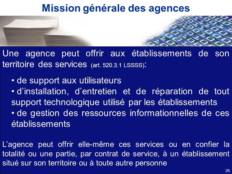 Mission générale des agences Une agence peut offrir aux établissements de son territoire des services (art. 520.3.1 LSSSS) : de support aux utilisateu
