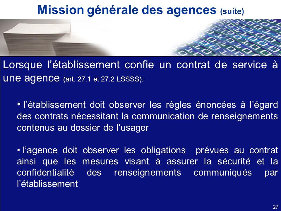 Mission générale des agences (suite) Lorsque létablissement confie un contrat de service à une agence (art. 27.1 et 27.2 LSSSS): létablissement doit o