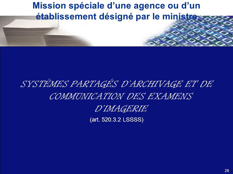 Mission spéciale dune agence ou dun établissement désigné par le ministre SYSTÈMES PARTAGÉS DARCHIVAGE ET DE COMMUNICATION DES EXAMENS DIMAGERIE (art.