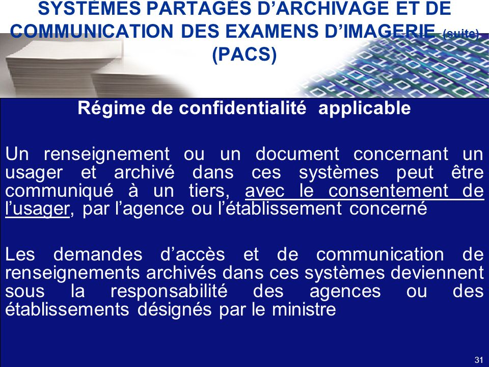 SYSTÈMES PARTAGÉS DARCHIVAGE ET DE COMMUNICATION DES EXAMENS DIMAGERIE (suite) (PACS) Régime de confidentialité applicable Un renseignement ou un docu