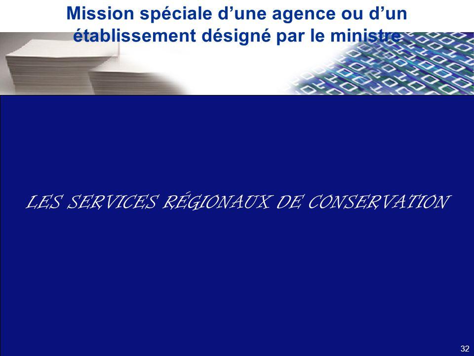 Mission spéciale dune agence ou dun établissement désigné par le ministre LES SERVICES RÉGIONAUX DE CONSERVATION 32