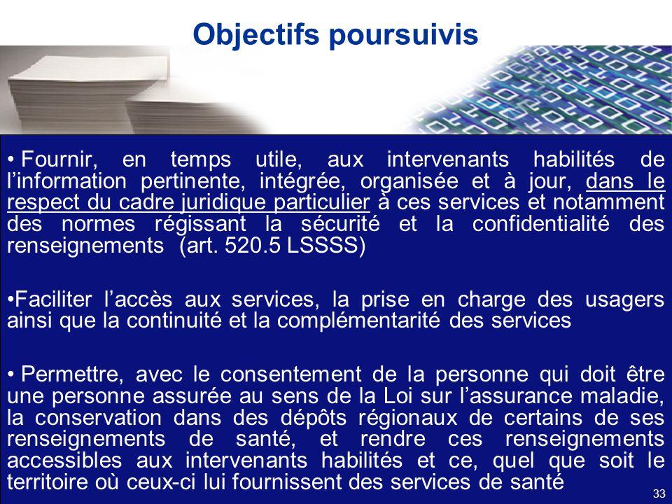 Objectifs poursuivis Fournir, en temps utile, aux intervenants habilités de linformation pertinente, intégrée, organisée et à jour, dans le respect du