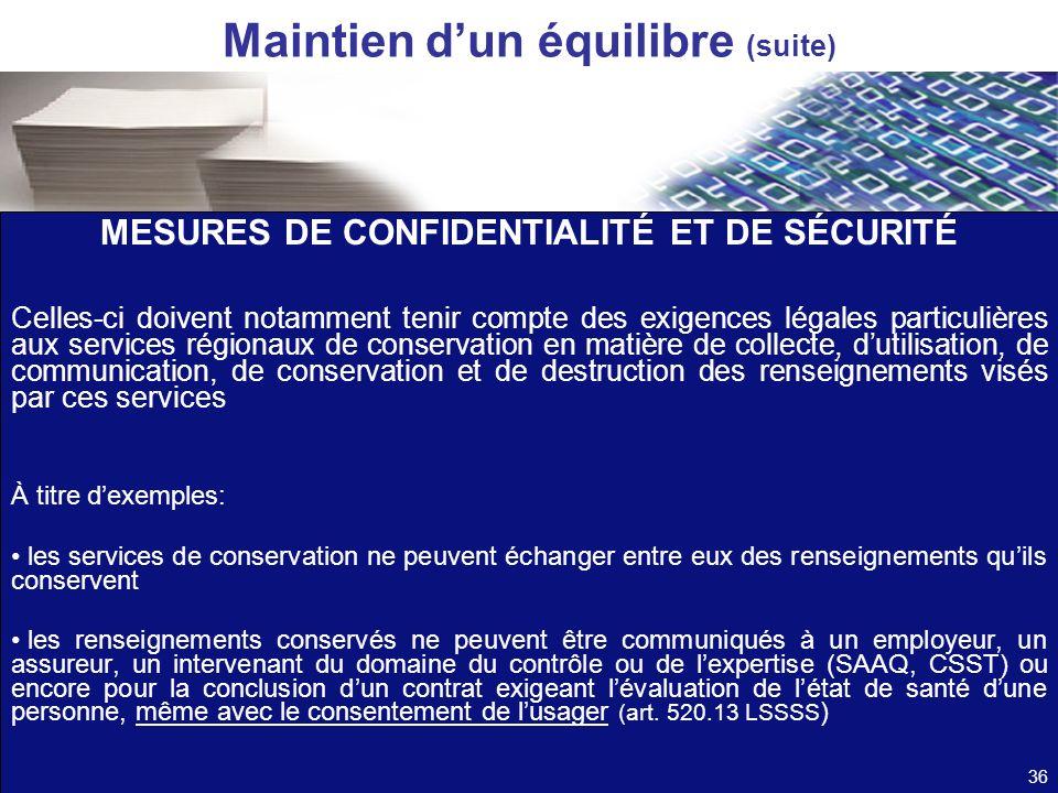 Maintien dun équilibre (suite) MESURES DE CONFIDENTIALITÉ ET DE SÉCURITÉ Celles-ci doivent notamment tenir compte des exigences légales particulières