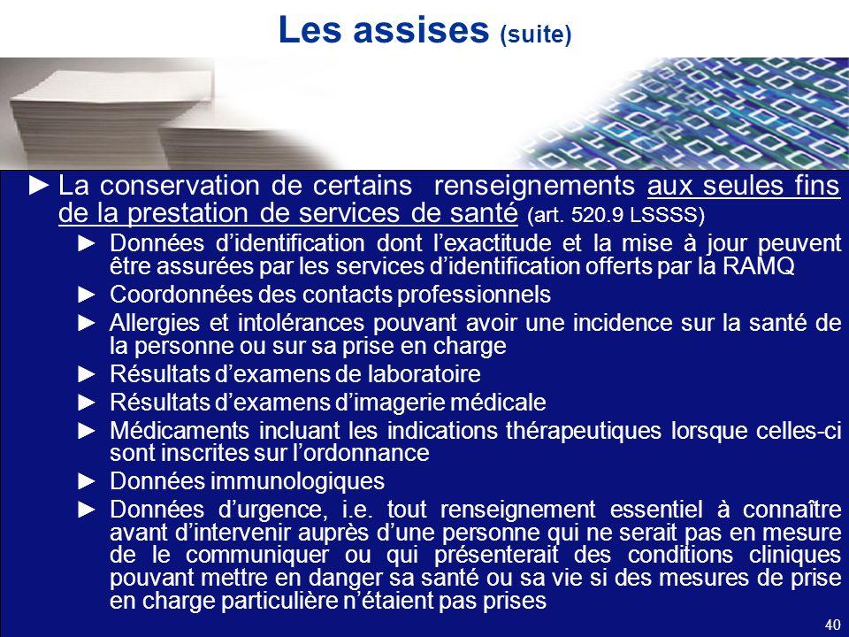 Les assises (suite) La conservation de certains renseignements aux seules fins de la prestation de services de santé (art. 520.9 LSSSS) Données dident