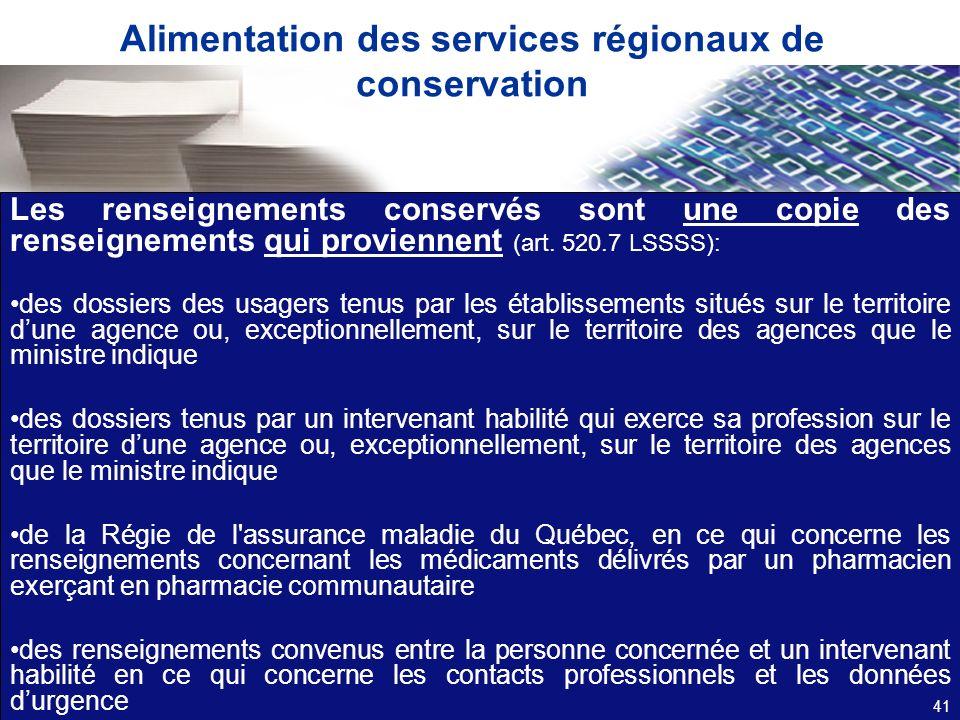 Alimentation des services régionaux de conservation Les renseignements conservés sont une copie des renseignements qui proviennent (art. 520.7 LSSSS):