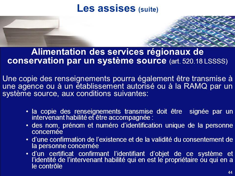 Les assises (suite) Alimentation des services régionaux de conservation par un système source (art. 520.18 LSSSS) Une copie des renseignements pourra