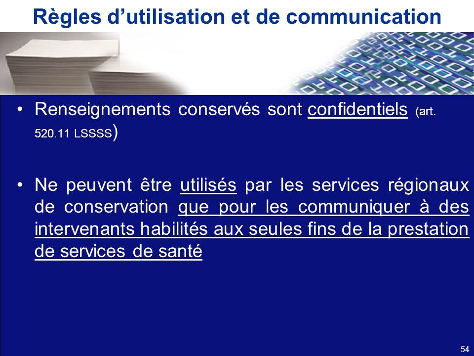 Règles dutilisation et de communication Renseignements conservés sont confidentiels (art. 520.11 LSSSS ) Ne peuvent être utilisés par les services rég