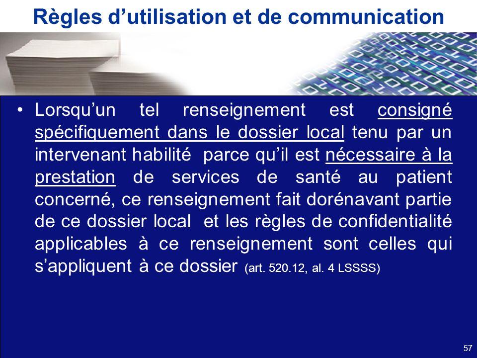 Règles dutilisation et de communication Lorsquun tel renseignement est consigné spécifiquement dans le dossier local tenu par un intervenant habilité