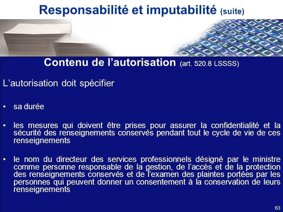 Responsabilité et imputabilité (suite) Contenu de lautorisation (art. 520.8 LSSSS) Lautorisation doit spécifier sa durée les mesures qui doivent être