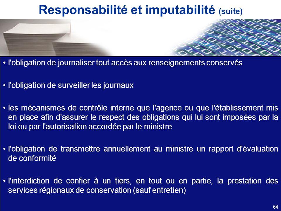Responsabilité et imputabilité (suite) l'obligation de journaliser tout accès aux renseignements conservés l'obligation de surveiller les journaux les