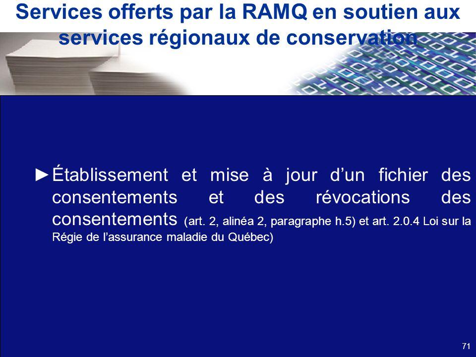 Services offerts par la RAMQ en soutien aux services régionaux de conservation Établissement et mise à jour dun fichier des consentements et des révoc