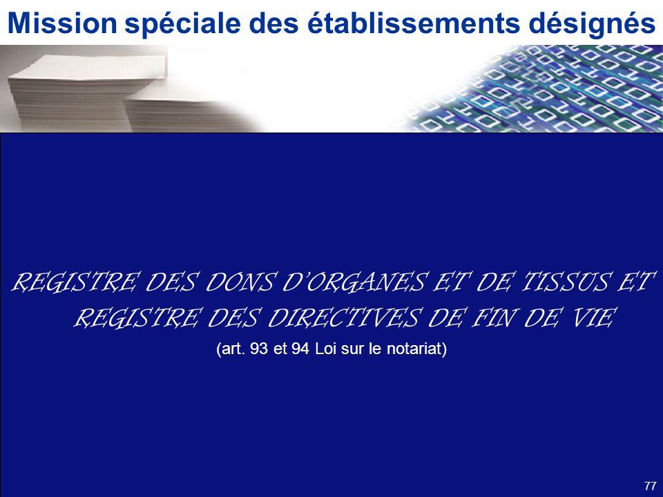 Mission spéciale des établissements désignés REGISTRE DES DONS DORGANES ET DE TISSUS ET REGISTRE DES DIRECTIVES DE FIN DE VIE (art. 93 et 94 Loi sur l
