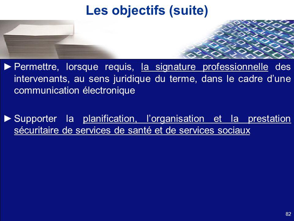 Les objectifs (suite) Permettre, lorsque requis, la signature professionnelle des intervenants, au sens juridique du terme, dans le cadre dune communi