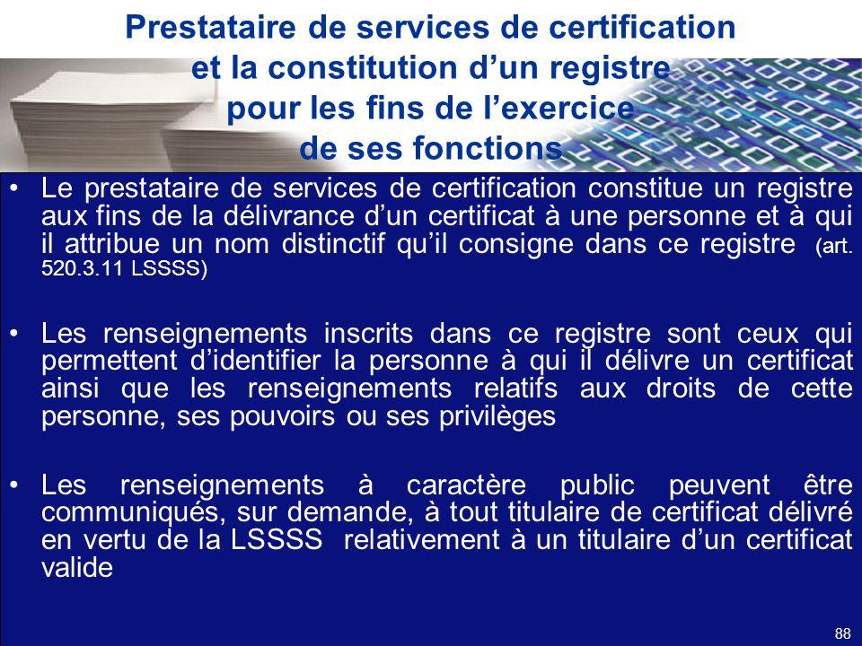 Prestataire de services de certification et la constitution dun registre pour les fins de lexercice de ses fonctions Le prestataire de services de cer