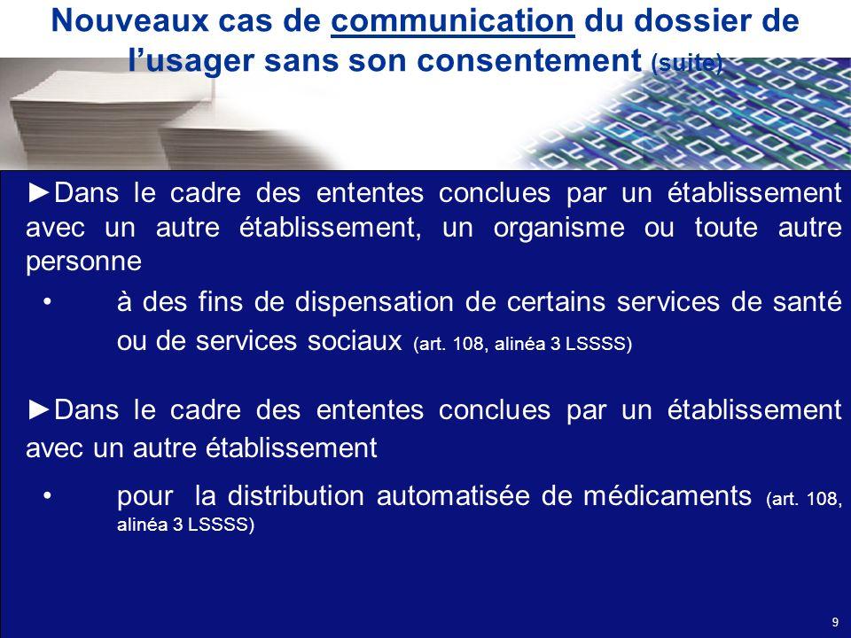 Nouveaux cas de communication du dossier de lusager sans son consentement (suite) Dans le cadre des ententes conclues par un établissement avec un aut