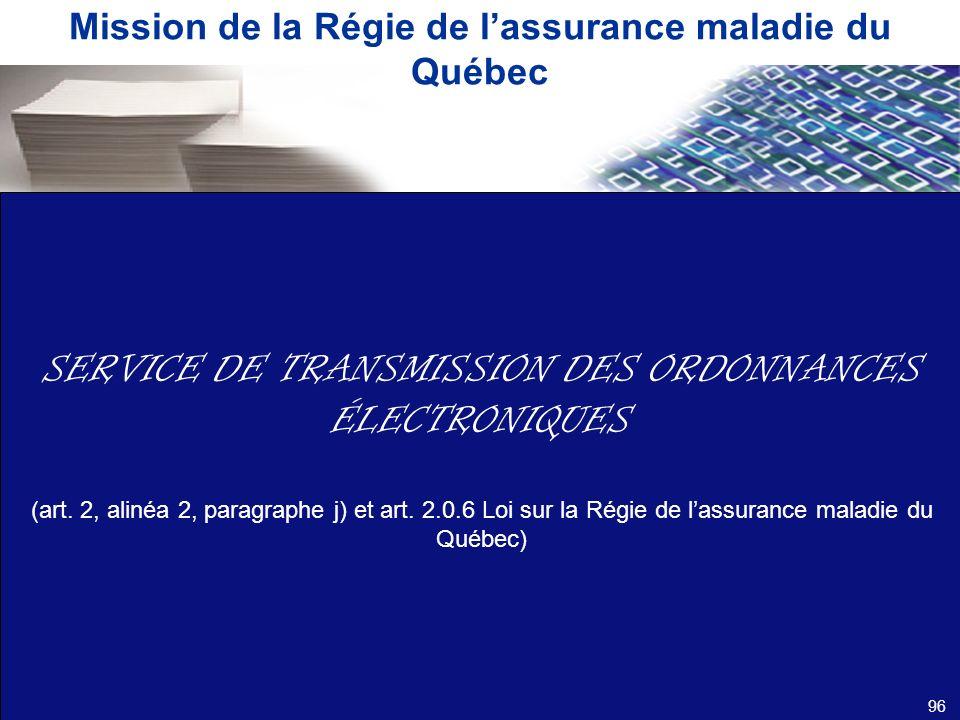 Mission de la Régie de lassurance maladie du Québec SERVICE DE TRANSMISSION DES ORDONNANCES ÉLECTRONIQUES (art. 2, alinéa 2, paragraphe j) et art. 2.0