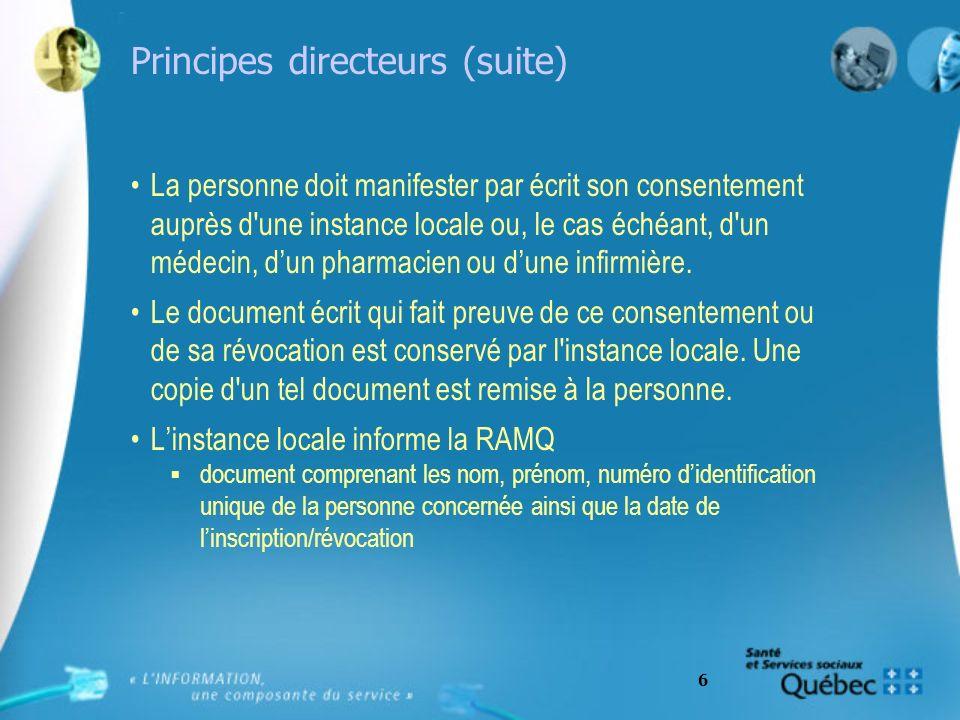7 Principes directeurs (suite) La RAMQ établit et tient à jour un fichier des consentements et des révocations des consentements manifestés La RAMQ confirme, sur demande, à un intervenant habilité lexistence de ces consentements ou de ces révocations et la date déchéance du consentement.
