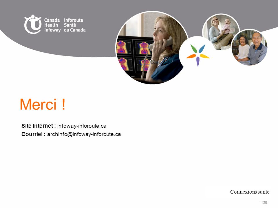 136 Site Internet : infoway-inforoute.ca Courriel : archinfo@infoway-inforoute.ca Merci ! Connexions santé