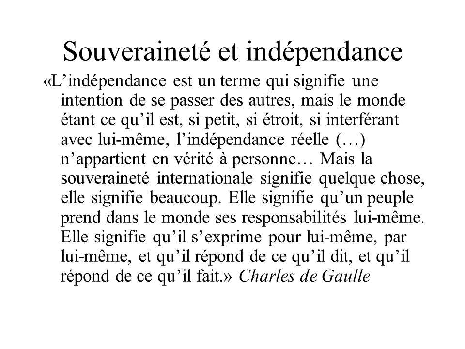 Souveraineté et indépendance «Lindépendance est un terme qui signifie une intention de se passer des autres, mais le monde étant ce quil est, si petit