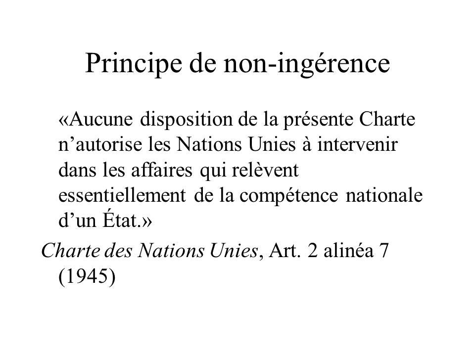 Principe de non-ingérence «Aucune disposition de la présente Charte nautorise les Nations Unies à intervenir dans les affaires qui relèvent essentiell