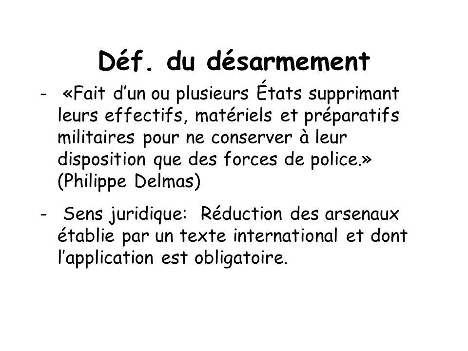 Déf. du désarmement - «Fait dun ou plusieurs États supprimant leurs effectifs, matériels et préparatifs militaires pour ne conserver à leur dispositio